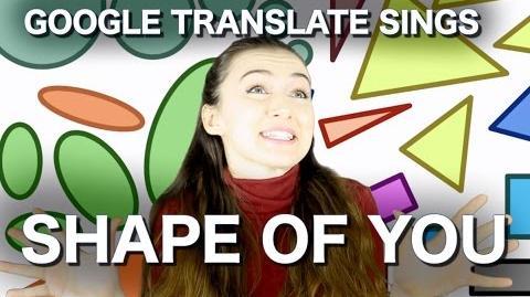 "Google Translate Sings ""Shape of You"" by Ed Sheeran"