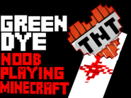 Green Dye-Noob Playing Minecraft