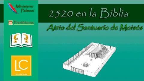 Profecía 2520 en la Biblia - Atrio del Santuario de Moisés