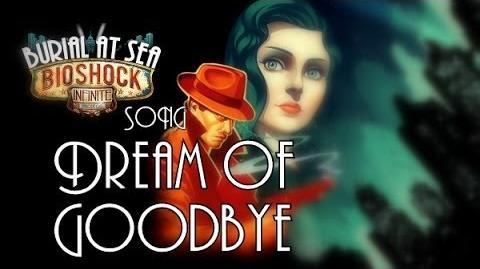 BIOSHOCK SONG - Dream Of Goodbye (Burial At Sea)