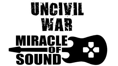 UNCIVIL WAR THEME SONG by Miracle Of Sound