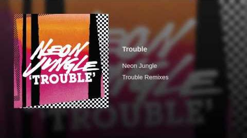 Trouble - Neon Jungle