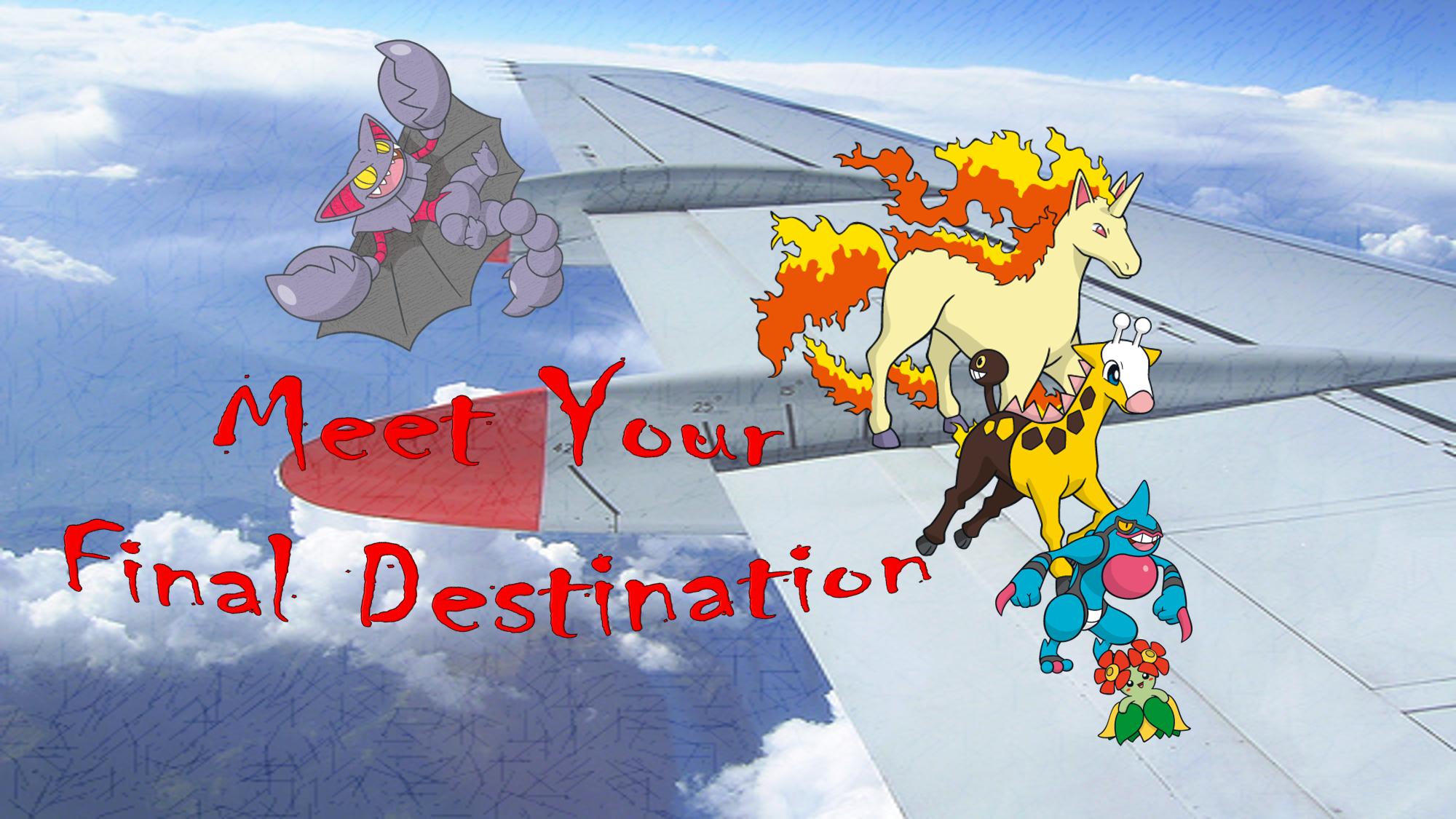 Meet Your Final Destination   TheOneandOnlyMisdreavous525's