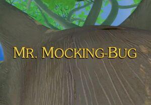 Sunny Patch Mr. Mocking-Bug