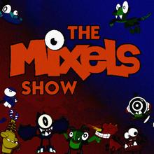TheMixelsShow titlecard