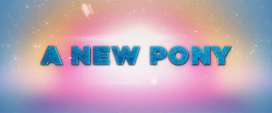 "Trailer text ""A New Pony"" MLPTM"