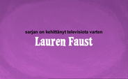 Developed for TV by Lauren Faust Credit - Finnish (DVD)
