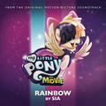 MLP The Movie - Rainbow by Sia single cover.png
