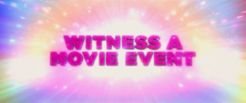 """Trailer text """"Witness a Movie Event"""" MLPTM"""
