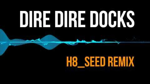 Dire Dire Docks (H8 Seed Remix)