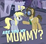 """Doctor Whooves """"Are you my mummy?"""""""