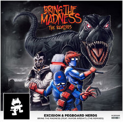 Excision & Pegboard Nerds - Bring The Madness (The Remixes)