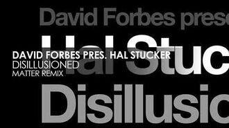 David Forbes pres. Hal Stucker - Disillusioned (Matter Remix)