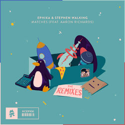 Ephixa & Stephen Walking - Matches (The Remixes) (feat. Aaron Richards)