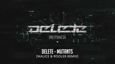 Delete - Mutants (Malice & Rooler Remix)