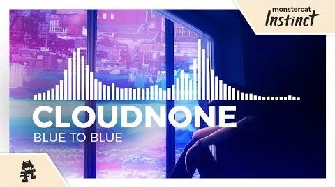 CloudNone - Blue To Blue -Monstercat Release-