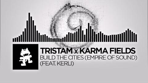 Tristam x Karma Fields - Build The Cities (Empire Of Sound) -feat. Kerli- -Monstercat Release-