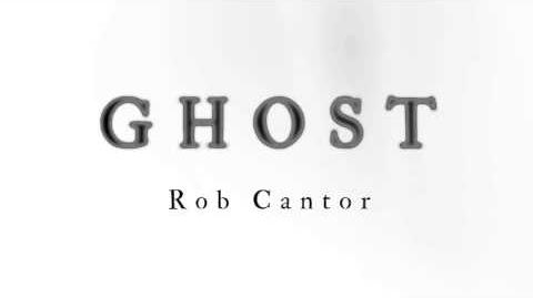 GHOST - Rob Cantor (AUDIO ONLY)