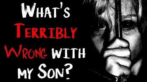 """""""There's Something Terribly Wrong With My Son"""" (Part 2) reading by MrCreepyPasta"""