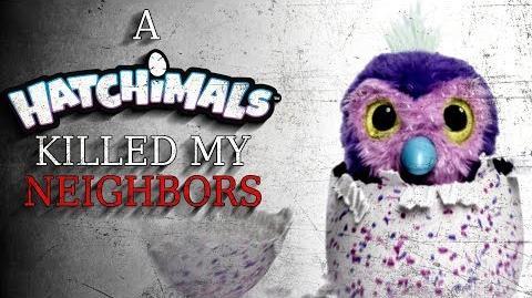 """A Hatchimal Killed My Neighbors"" reading by CreepsMcPasta"