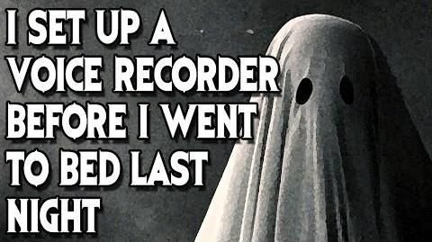 """""""I Set up a Voice Recorder Before I Went to Bed..."""" (Part 1) reading by MrCreepyPasta"""