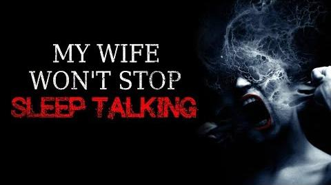 """My Wife Won't Stop Sleep Talking"" reading by CreepsMcPasta"