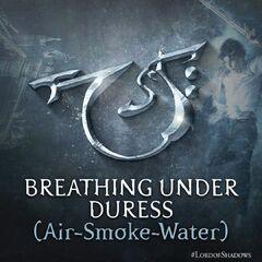 Breathing Under Duress (Air-Smoke-Water)