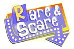 Rare and Scare