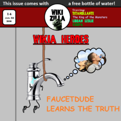 Issue 14, in which Faucetdude realises people drink bottled water and attempts to kill himself. However, he survives as he is a faucet and does not need to breathe.