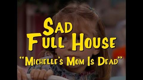 "Sad Full House- ""Michelle's Mom Is Dead"""