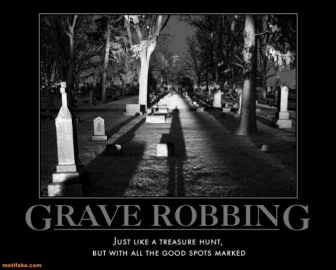 File:Grave-robbing-pzy-grave-robbing-treasure-hunt-demotivational-posters-1316322160.jpg