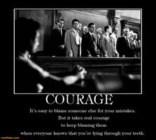 http://www.motifake.com/courage-courage-lie-place-blame-teeth-demotivational-posters-148285