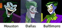 Jeff Bennett Joker (Houston), Troy Baker Joker (Dallas), and John Kassir Joker (Baltimore)