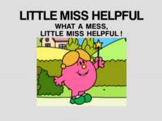 What a mess, little miss helpful!