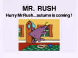 Hurry Mr. Rush, Autumn is Coming