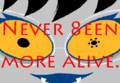 Never 8een more alive.png