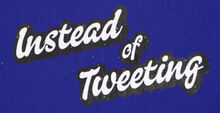 InsteadofTweeting