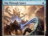 Slip Through Space