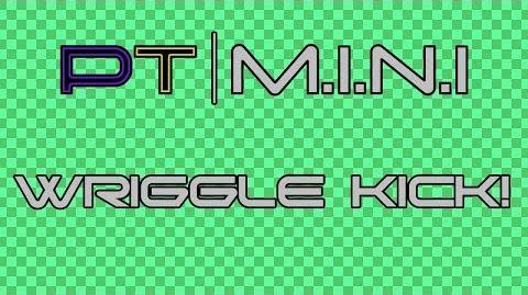 PT M.I.N.I Wriggle Kick!