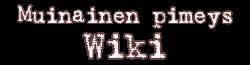 Muinainen pimeys Wiki