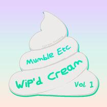 WiP'd Cream Vol 1