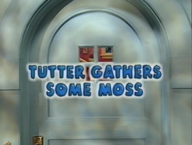 408 Tutter Gathers Some Moss