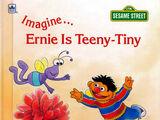 Imagine... Ernie Is Teeny-Tiny