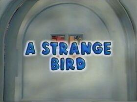424 A Strange Bird