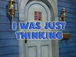 Episode 233: I Was Just Thinking