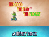 Episode 110: The Good the Bad and the Froggy / Muppet Rock