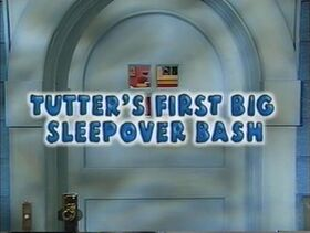 423 Tutter's First Big Sleepover Bash