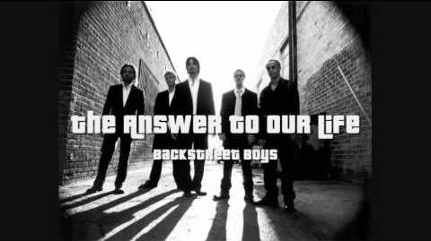 Backstreet Boys - The Answer To Our Life