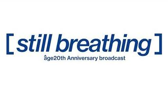 """Âge 20th Anniversary Event """"Still Breathing"""" Live Broadcast (English)"""