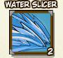 Water slicer